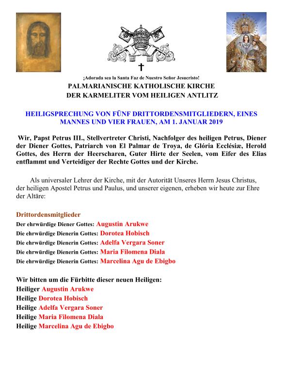 """<a href=""""https://www.palmarianischekirche.org/wp-content/uploads/2019/01/Nota-Canonizaciones-Fiestas-1-1-2019-ALEMAN16609.pdf"""" title=""""HEILIGSPRECHUNG VON FÜNF DRITTORDENSMITGLIEDERN, EINES  MANNES UND VIER FRAUEN, AM 1. JANUAR 2019 """"><i>HEILIGSPRECHUNG VON FÜNF DRITTORDENSMITGLIEDERN, EINES  MANNES UND VIER FRAUEN, AM 1. JANUAR 2019 </i><br><br>Mehr</a>"""