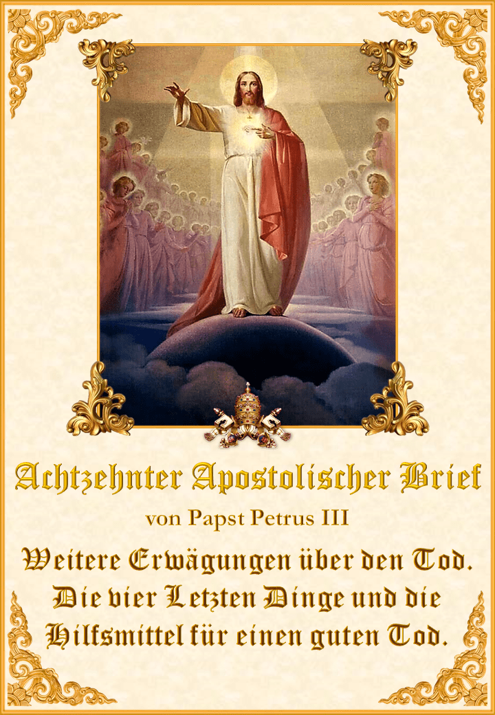 """<a href=""""https://www.palmarianischekirche.org/wp-content/uploads/2020/07/Carta-Apostólica-18-alemán.pdf"""" title=""""Achtzehnter Apostolischer Brief von Papst Petrus III""""><i>Achtzehnter Apostolischer Brief von Papst Petrus III<br><br>Mehr</i></a>"""